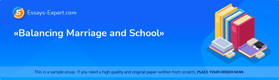 Free Essay Sample «Balancing Marriage and School»