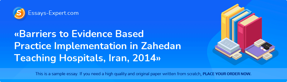 «Barriers to Evidence Based Practice Implementation in Zahedan Teaching Hospitals, Iran, 2014»