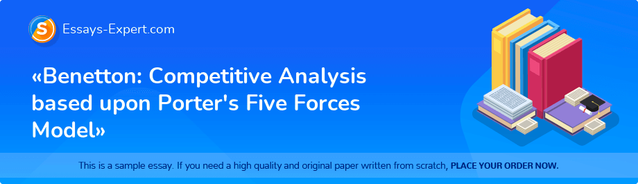 Free Essay Sample «Benetton: Competitive Analysis based upon Porter's Five Forces Model»