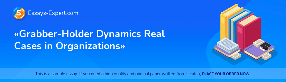 «Grabber-Holder Dynamics Real Cases in Organizations»