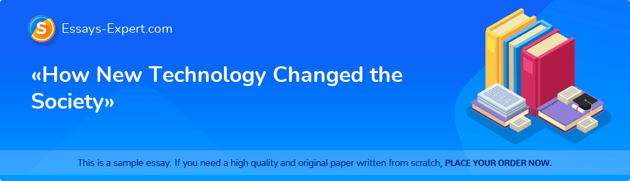 Free Essay Sample «How New Technology Changed the Society»