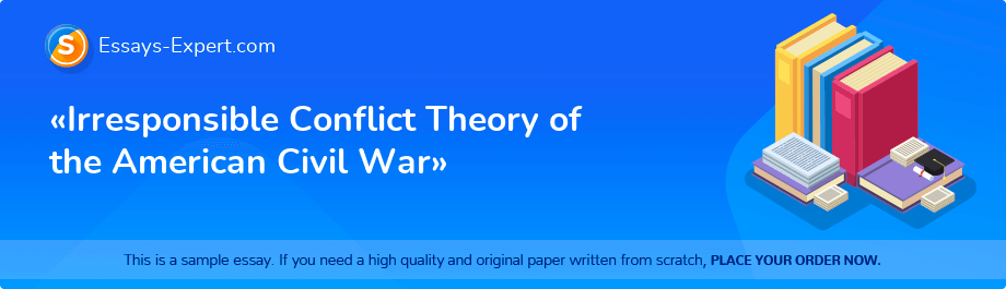 Free Essay Sample «Irresponsible Conflict Theory of the American Civil War»