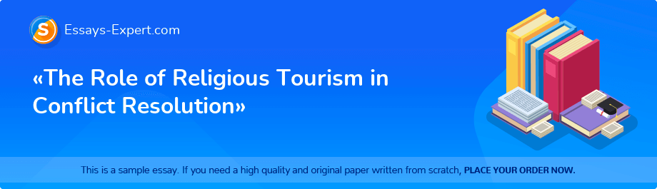 Free Essay Sample «The Role of Religious Tourism in Conflict Resolution»