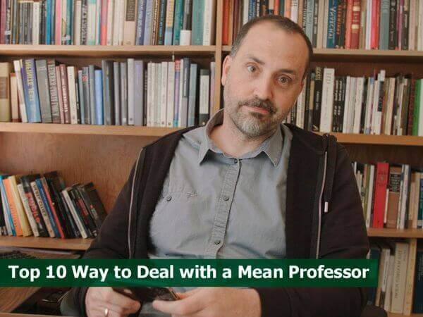 Top 10 Way to Deal with a Mean Professor
